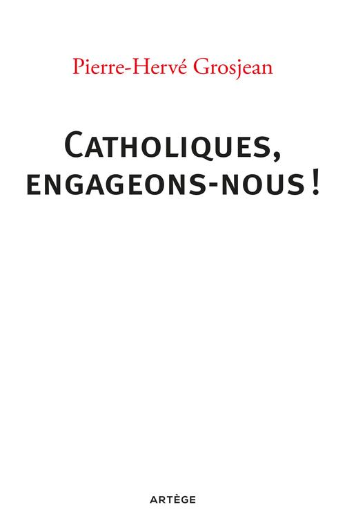 Pierre-Hervé Grosjean Catholiques, engageons-nous !