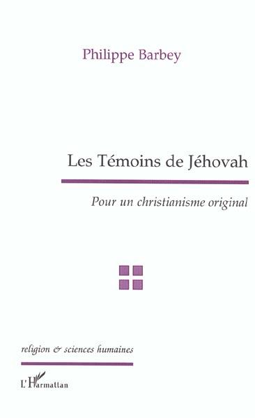 Philippe Barbey Les temoins de jehovah ; pour un christianisme original