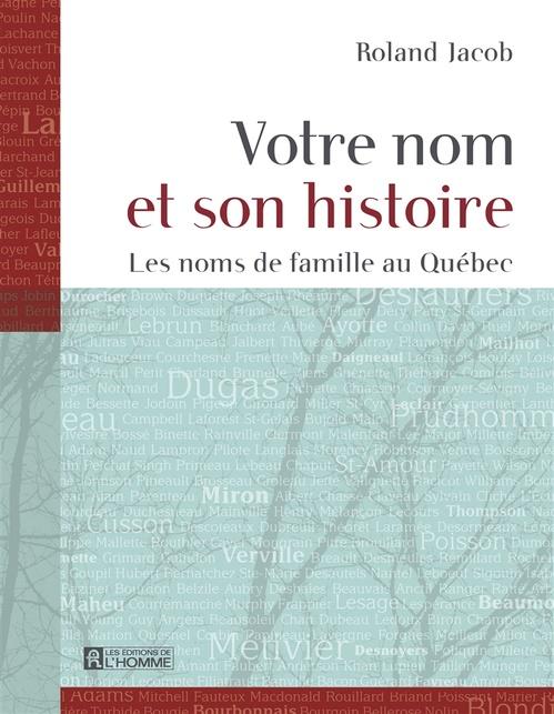 Roland Jacob Votre nom et son histoire ; les noms de famille au Québec