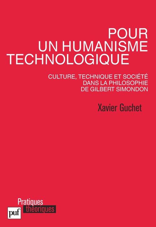 Xavier Guchet Pour un humanisme technologique. Culture, technique et société dans la philosophie de Gilbert Simondon
