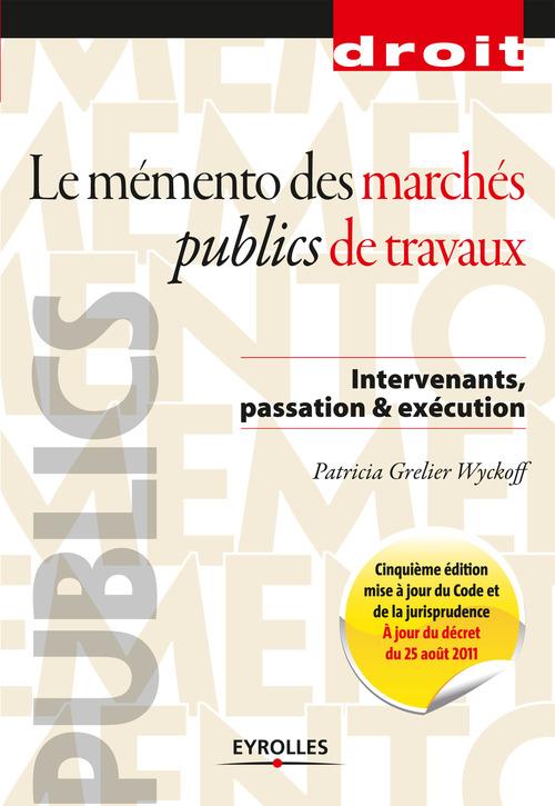 Patricia Grelier Wyckoff Le mémento des marchés publics de travaux