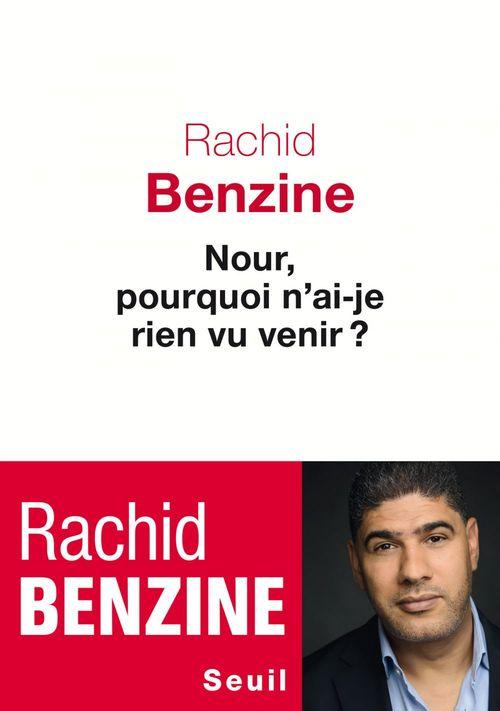 Rachid Benzine Nour, pourquoi n'ai-je rien vu venir ?