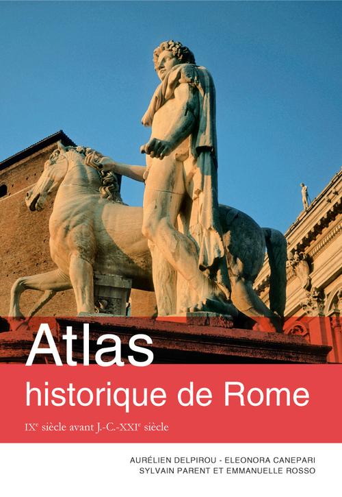 Aurélien Delpirou Atlas historique de Rome : IXe siècle avant J.-C.-XXIe siècle
