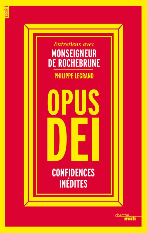 Philippe LEGRAND Opus Dei, confidences inédites