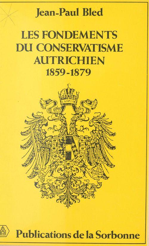 Les Fondements du conservatisme autrichien (1859-1879)