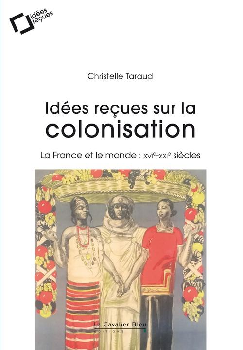 Christelle Taraud Idées reçues sur la colonisation française