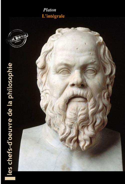 Platon L'intégrale : OEuvres complètes, 43 titres (édition revue et augmentée).
