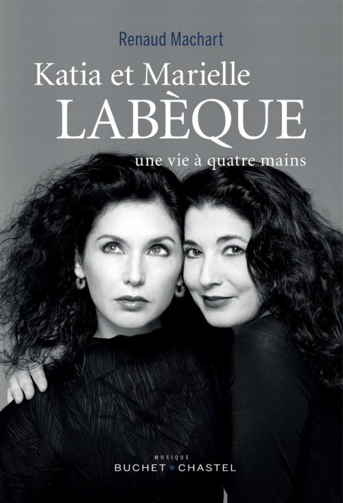 Renaud Machard Katia et Marielle Labèque, une vie à quatre mains