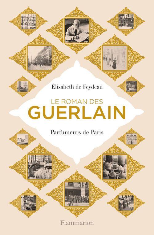 Élisabeth de Feydeau Le roman des Guerlain. Parfumeurs de Paris