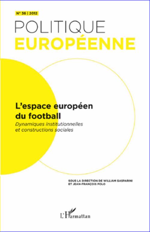 Revue Politique Europeenne L'espace européen du football ; dynamiques institutionnelles et constructions sociales