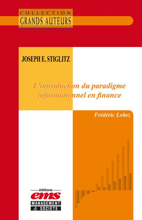 Frédéric Lobez Joseph E. Stiglitz - L'introduction du paradigme informationnel en finance