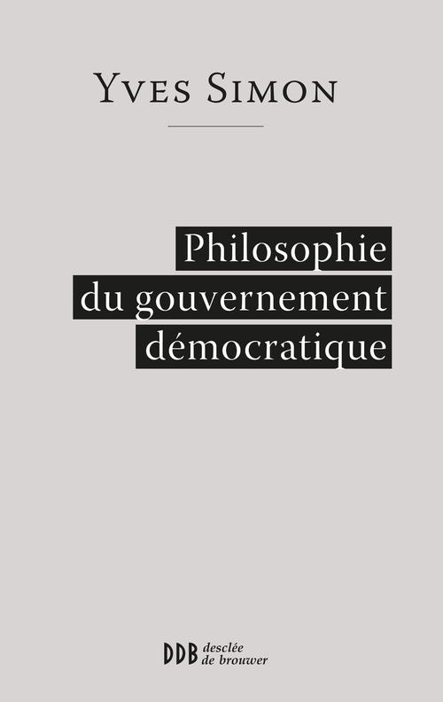 Yves Simon Philosophie du gouvernement démocratique