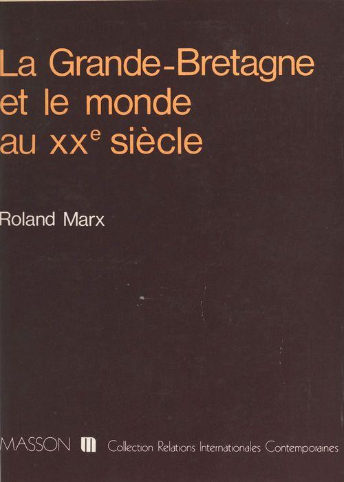 Roland Marx La Grande-Bretagne et le monde au XXe siècle