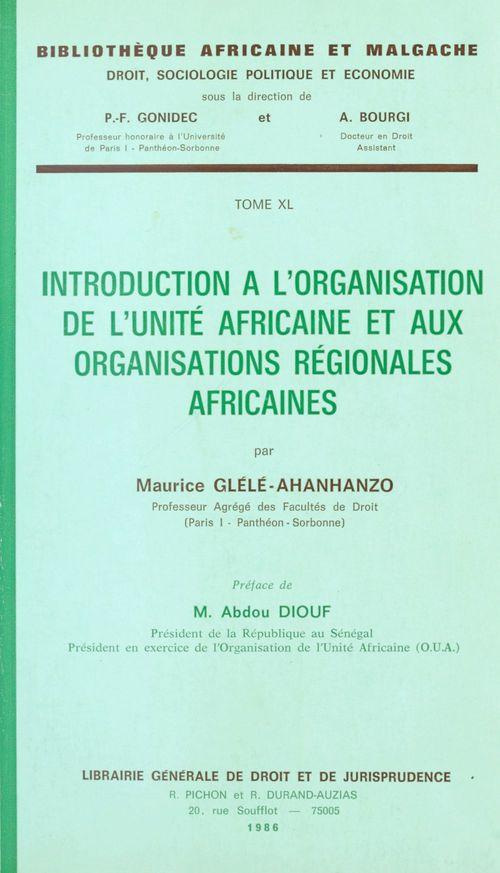 Maurice Glèlè-Ahanhanzo Introduction à l'organisation de l'unité africaine et aux organisations régionales africaines