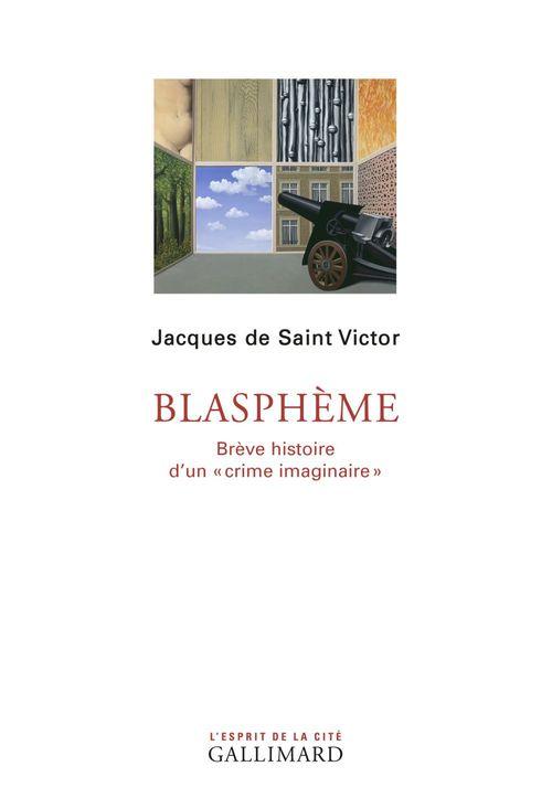"""Jacques de Saint Victor Blasphème. Brève histoire d'un """"crime imaginaire"""""""