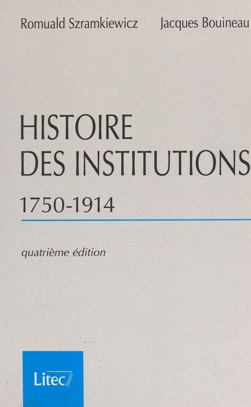 Histoire des institutions (1750-1914) : droit et société en France de la fin de l'Ancien Régime à la Première Guerre mondiale