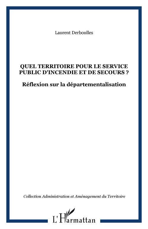 Laurent Derboulles QUEL TERRITOIRE POUR LE SERVICE PUBLIC D'INCENDIE ET DE SECOURS ?