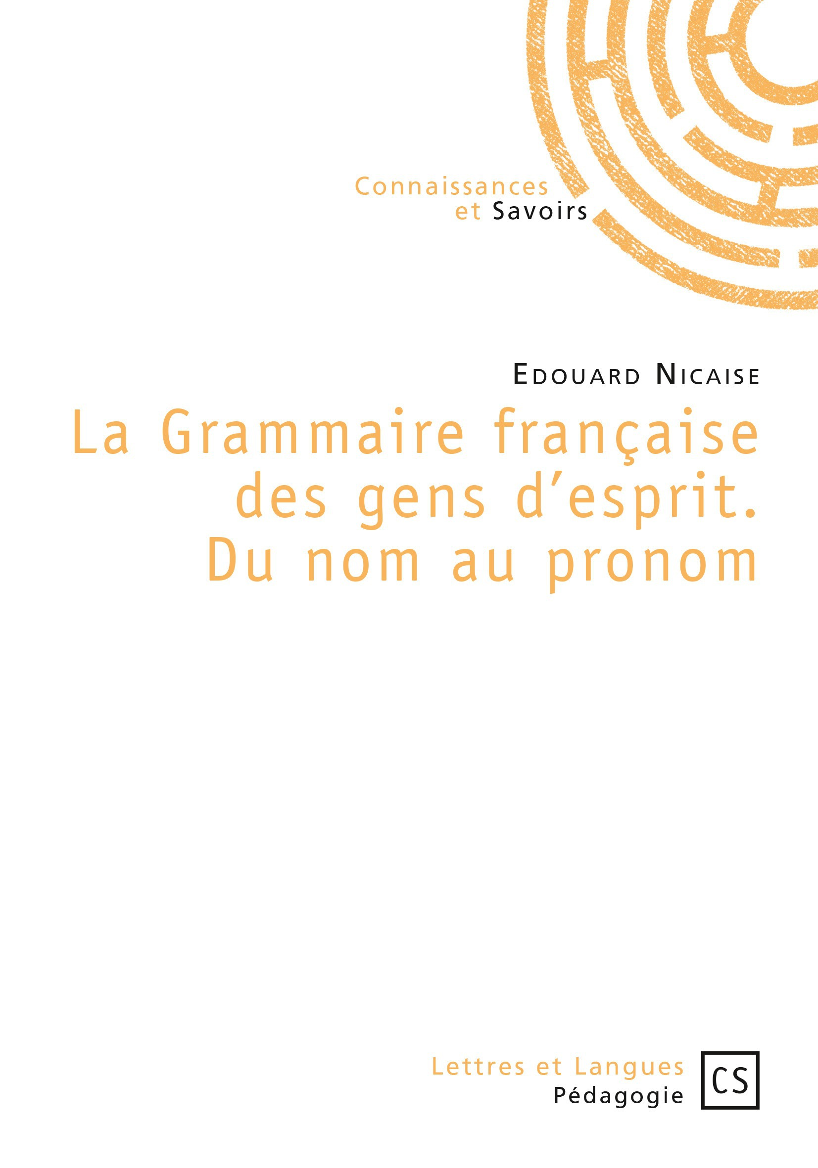Edouard Nicaise La Grammaire française des gens d'esprit. Du nom au pronom