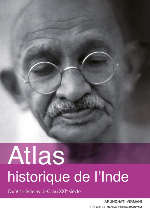 Arundhati Virmani Atlas historique de l'Inde : Du VIe siècle av. J-C au XXIe siècle