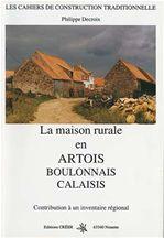 Philippe Decroix La maison rurale en Artois, Boulonnais et Calaisis ; contribution à un inventaire régional