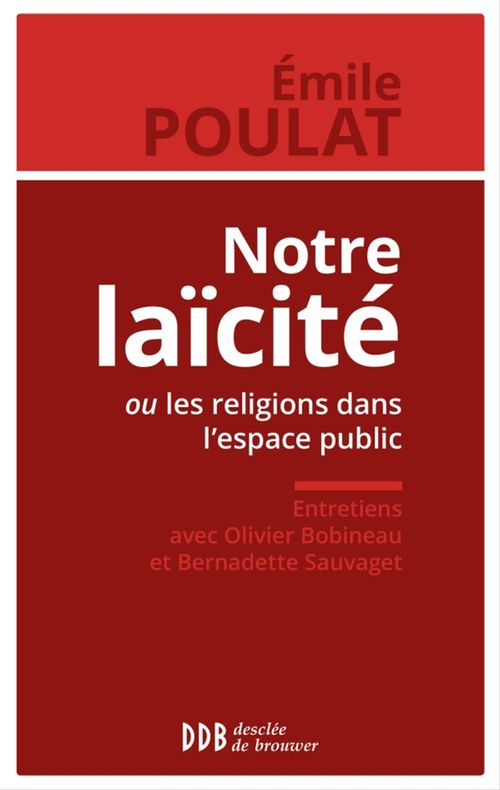 Emile Poulat Notre laïcité ou les religions dans l'espace public
