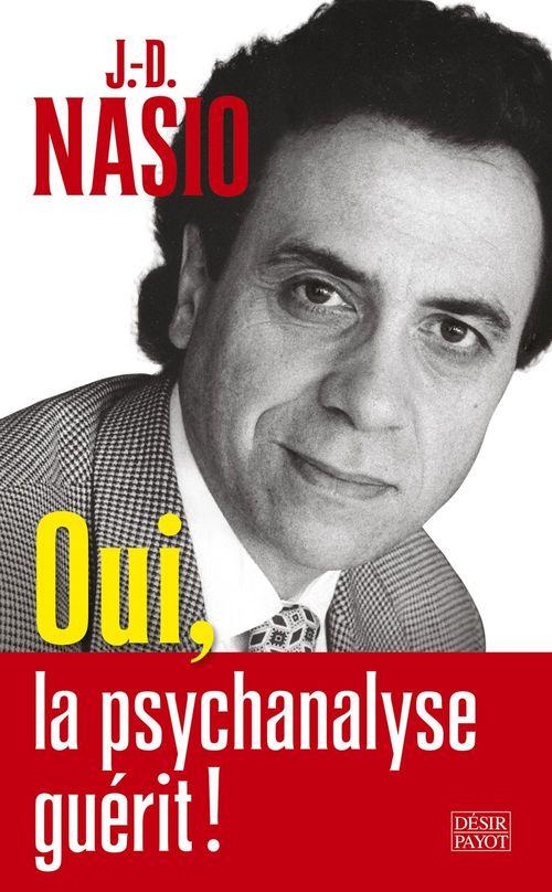 J.d. Nasio Oui, la psychanalyse guérit !