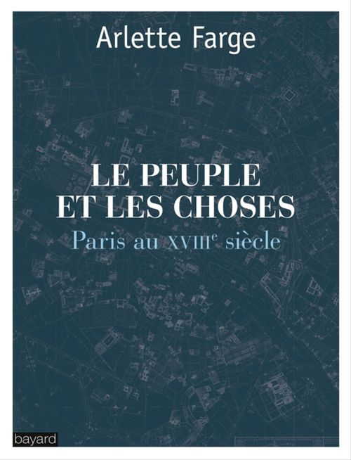 Le peuple et les choses : Paris au XVIIIe siècle