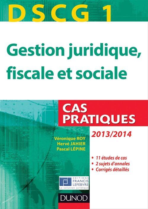 Véronique Roy DSCG 1 - Gestion juridique, fiscale et sociale - 2013/2014 - 4e éd.