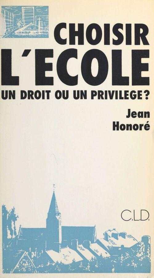 Jean Honoré Choisir l'école : un droit ou un privilège ?