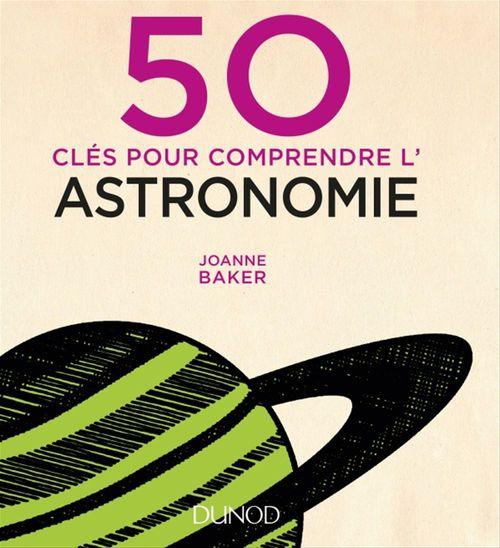 Joanne Baker 50 clés pour comprendre l'astronomie