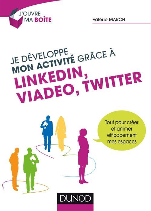 Valérie March Je développe mon activité grâce à LinkedIn, Viadeo et Twitter