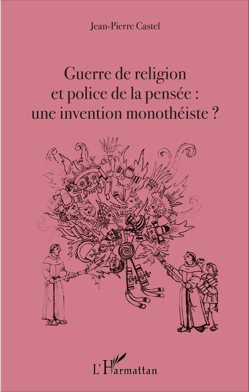 Jean-Pierre Castel Guerre de religion et police de la pensée : une invention monothéiste ?
