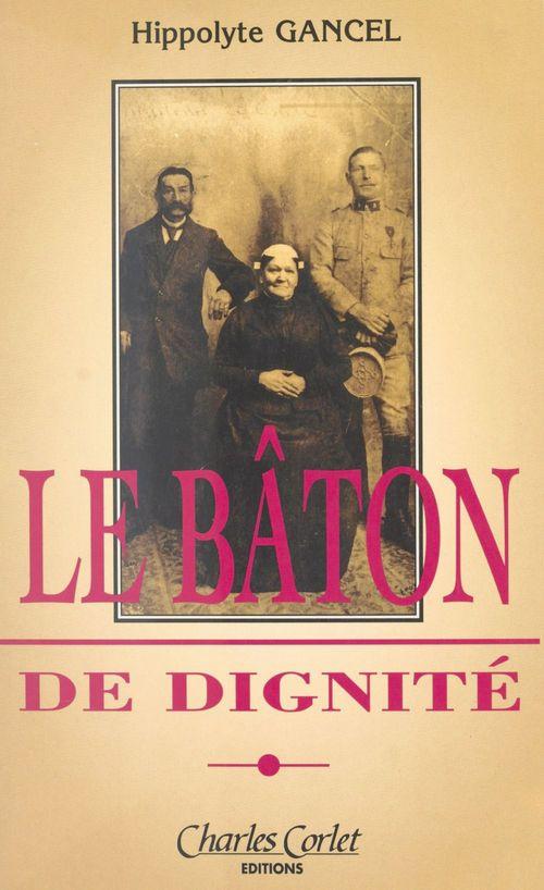 Le bâton de dignité : cahiers de fidélité, mémoires d'un Normand