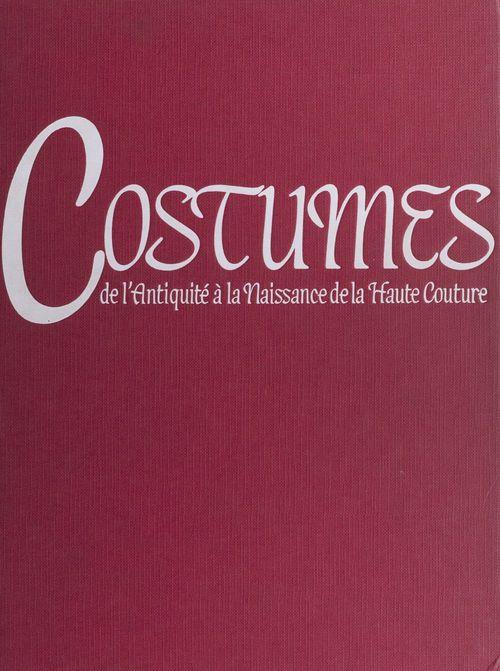 Costumes : de l'Antiquité à la naissance de la haute couture