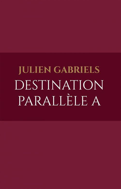 Julien Gabriels Destination parallèle A