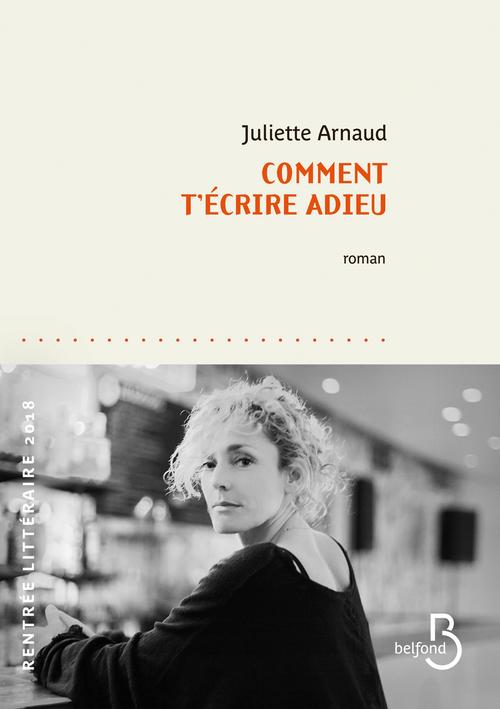 Juliette ARNAUD Comment t'écrire adieu