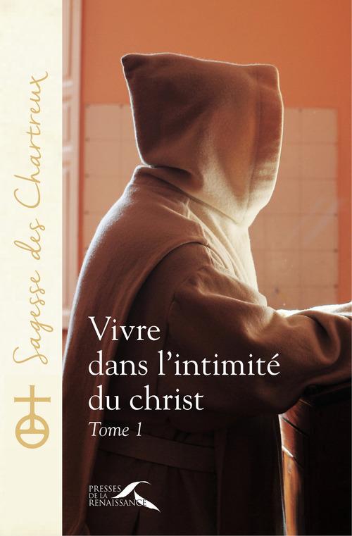UN CHARTREUX Vivre dans l'intimité du Christ - tome 1