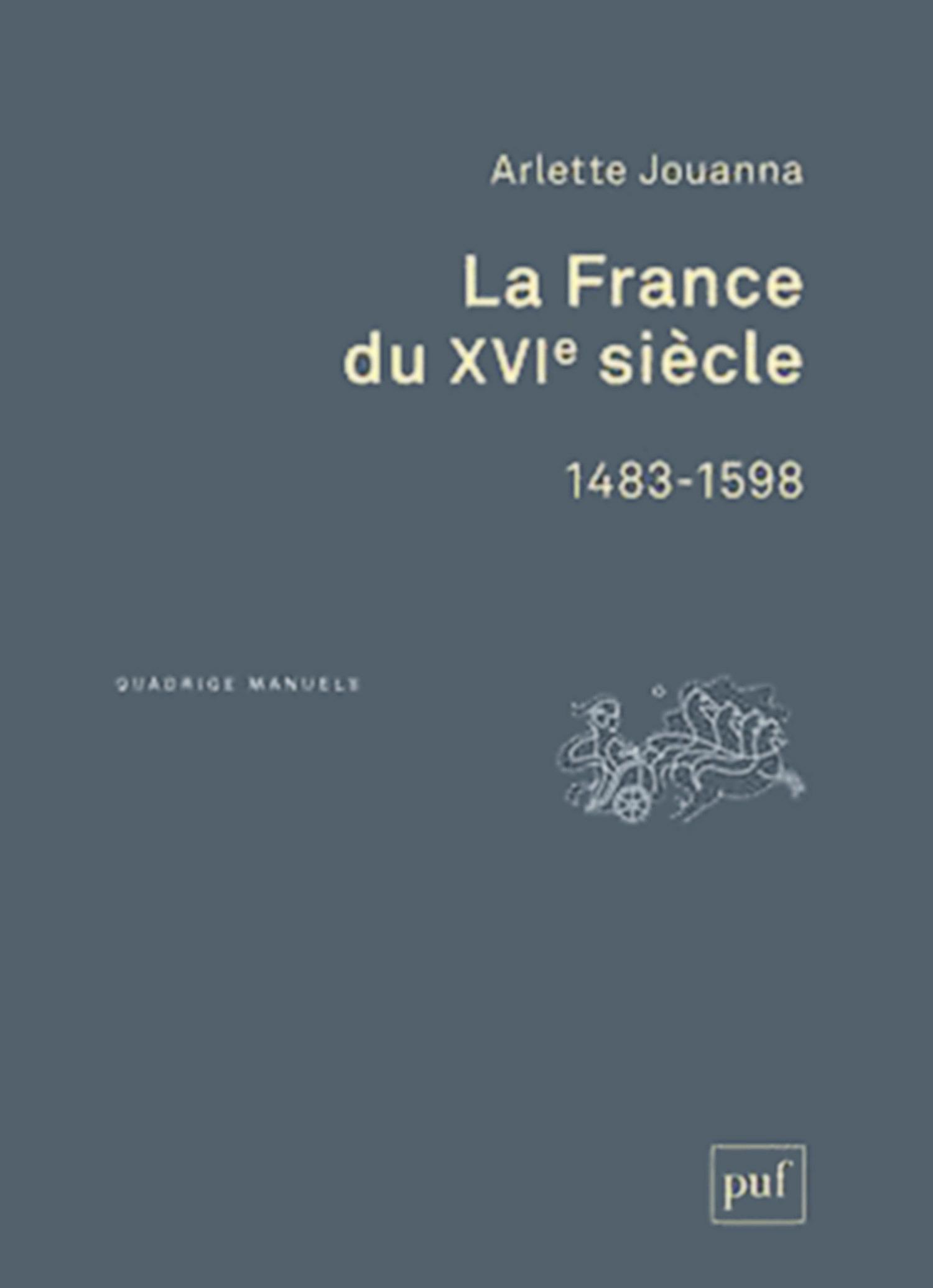 Arlette Jouanna La France du XVIe siècle, 1483-1598
