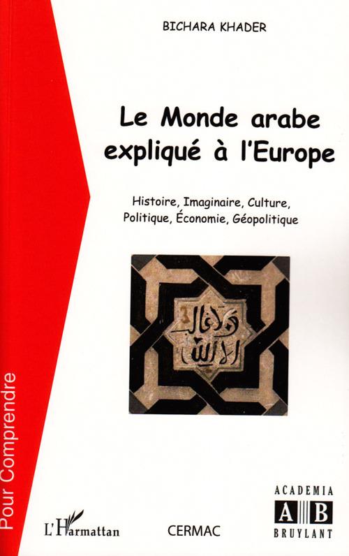 Bichara Khader Le monde arabe expliqué à l'Europe