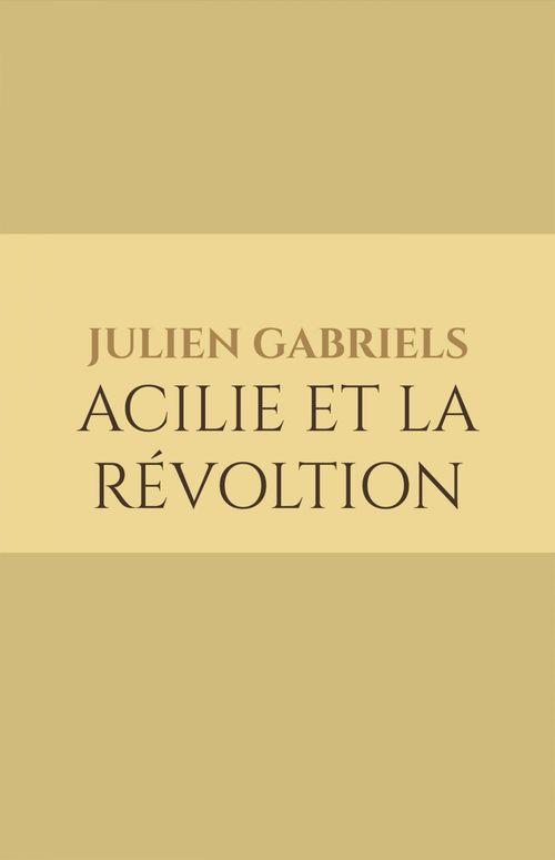Julien Gabriels Acilie et la révolution