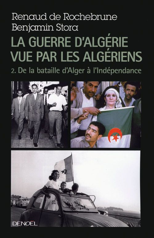 Benjamin Stora La guerre d'Algérie vue par les Algériens (Tome 2) - De la bataille d'Alger à l'indépendance
