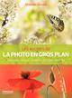 Les secrets de la photo en gros plan ; techniques de base ; mat�riel ; pratiques expertes