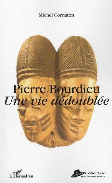 Michel Cornaton Pierre Bourdieu ; une vie dédoublée