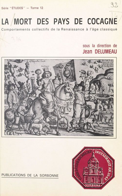 La mort des pays de Cocagne : comportements collectifs de la Renaissance à l'âge classique