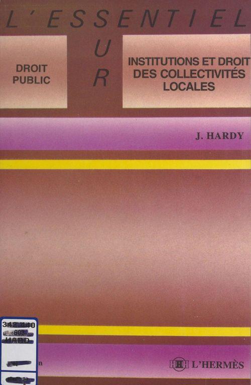 Jacques Hardy Institutions et droit des collectivités locales
