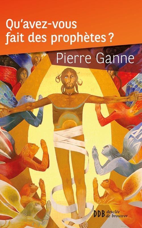 Pierre Ganne Qu'avez-vous fait des prophètes ?