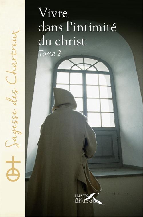 Un CHARTREUX Vivre dans l'intimité du Christ - tome 2