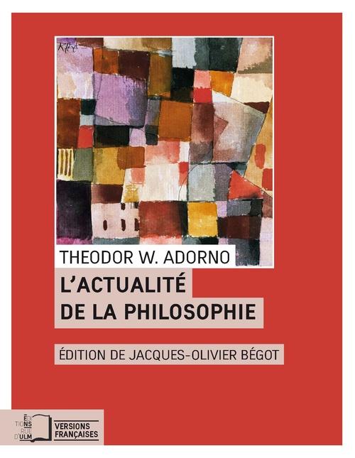 Theodor W. Adorno L'Actualité de la philosophie et autres essais