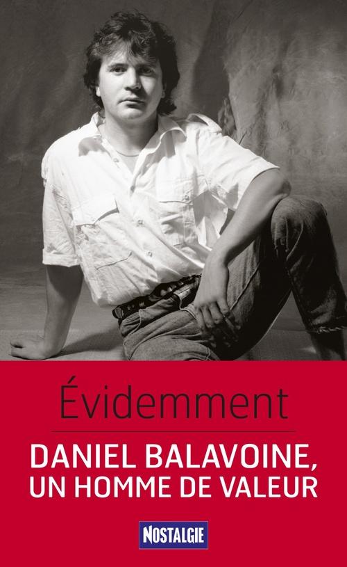 Pierre Pernez Évidemment. Daniel Balavoine, un homme de valeur