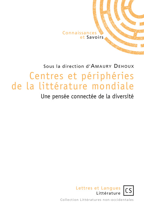 Sous la Direction d´Amaury Dehoux Centres et périphéries de la littérature mondiale
